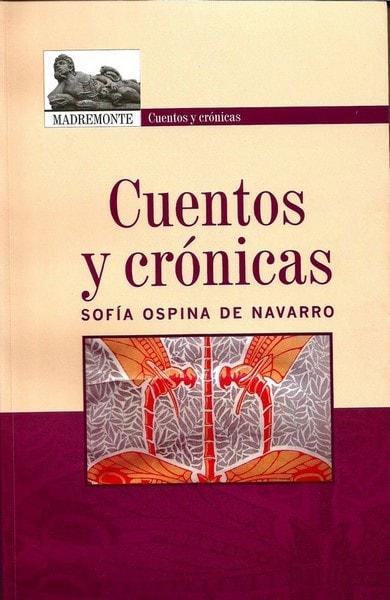 Cuentos y crónicas - Sofia Ospina de Navarro - 9789588245423