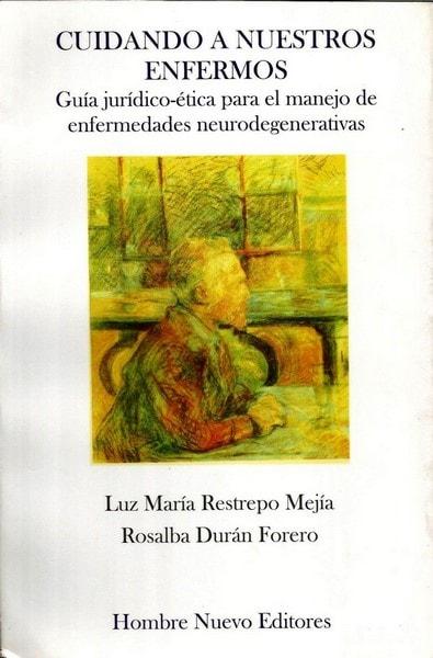 Cuidando a nuestros enfermos. Guía jurídico-ética - Luz Maria Restrepo Mejia - 958824501X
