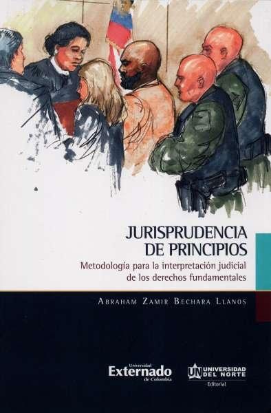 Libro: Jurisprudencia de principios | Autor: Abraham Zamir Bechara Llanos | Isbn: 9789587891089