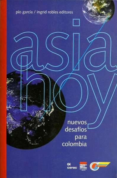 Libro: Asia hoy. Nuevos desafíos para Colombia   Autor: Varios Autores   Isbn: 9789588101316
