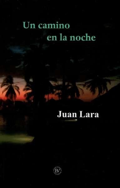 Libro: Un camino en la noche | Autor: Juan Lara | Isbn: 9789584881830