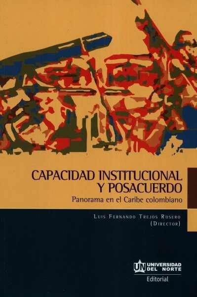 Libro: Capacidad institucional y posacuerdo | Autor: Luis Fernando Trejos Rosero | Isbn: 9789587891508