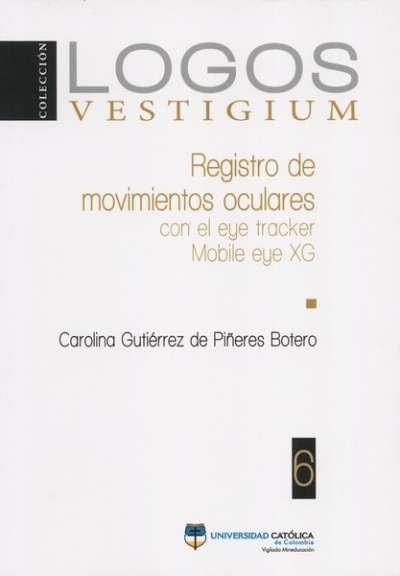 Libro: Registro de movimientos oculares con el eye tracker Mobile eye xg | Autor: Carolina Gutiérrez de Piñeres Botero | Isbn: 9789585456693