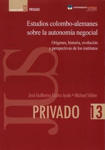 Libro: Estudios colombo-alemanes sobre la autonomía negocial | Autor: José Guillermo Castro Ayala | Isbn: 9789585456433
