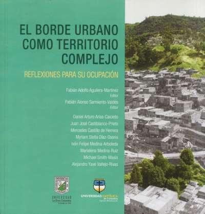 Libro: El borde urbano como territorio complejo | Autor: Fabián Adolfo Aguilera Martínez | Isbn: 9789585456914