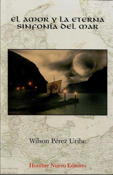 El amor y la eterna sonfonía del mar - Wilson Perez Uribe - 9789588245805