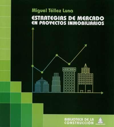Libro: Estrategias de mercado en proyectos inmobiliarios | Autor: Miguel Téllez Luna | Isbn: 9789589247358