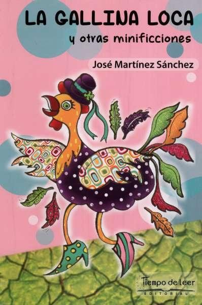 Libro: La gallina loca y otras minificciones | Autor: José Martínez Sánchez | Isbn: 9789588962719