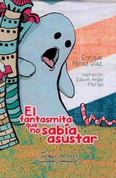 Libro: El fantasmita que no sabía asustar | Autor: Enrique Pérez Díaz | Isbn: 9789588962696