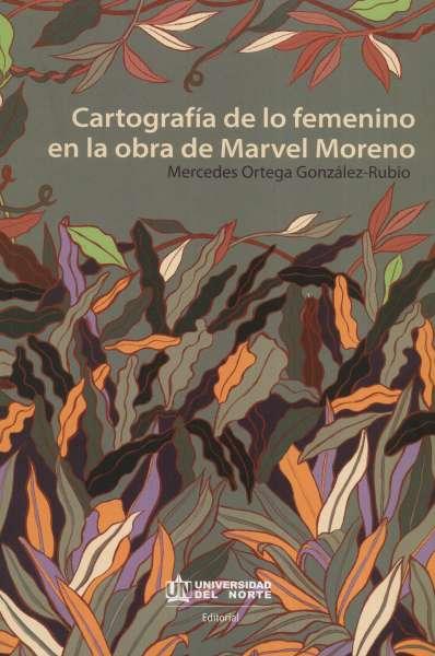Libro: Cartografía de lo femenino en la obra de Marvel Moreno | Autor: Mercedes Ortega González Rubio | Isbn: 9789587891126