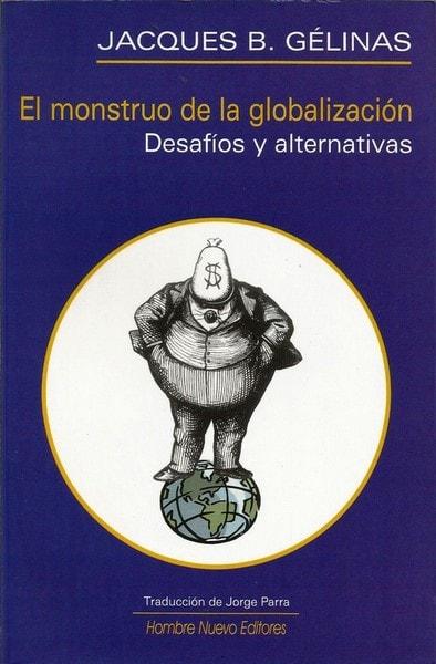 El monstruo de la globalización. Desafíos y alternativas - Jacques B. Gélinas - 9588245141
