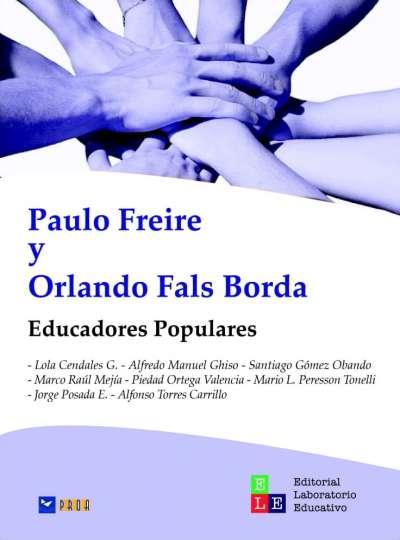 Paulo Freire y Orlando Fals Borda. Educadores populares
