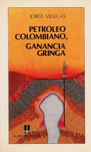 Libro: Petroleo colombiano, ganancia gringa   Autor: Jorge Villegas   Isbn: 8489209529