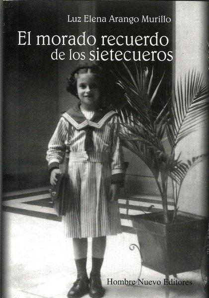 El morado recuerdo de los sietecueros - Luz Elena Arango Murillo - 9789588783048