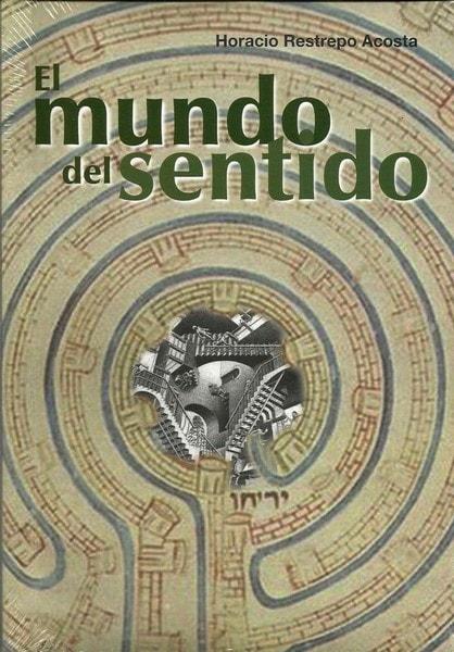 El mundo del sentido  - Horacio Restrepo Acosta - 9789588783185