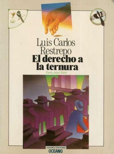 Libro: El derecho a la ternura | Autor: Luis Carlos Restrepo | Isbn: 9706510311