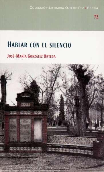Libro: Hablar con el silencio | Autor: José María González Ortega | Isbn: 9788477892540