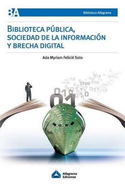 Libro: Biblioteca pública, sociedad de la información y brecha digital | Autor: Ada Myriam Felicié Soto | Isbn: 987130501X