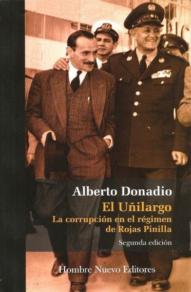 El uñilargo. La corrupción en el régimen de rojas pinilla. 2da. Edición - Alberto Donadio - 9789588245867