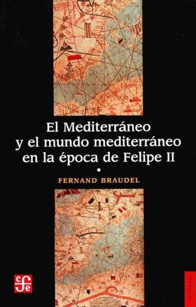 Libro: El Mediterráneo y el mundo mediterráneo en la época de Felipe II. Tomo I   Autor: Fernand Braudel   Isbn: 9686071664037