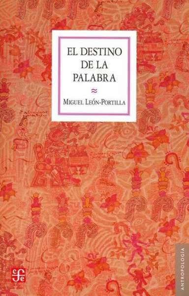 Libro: El destino de la palabra | Autor: Miguel León Portilla | Isbn: 9786071613967