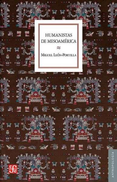 Libro: Humanistas de Mesoamérica | Autor: Miguel León Portilla | Isbn: 9786071653840