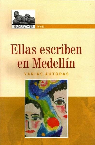 Ellas escriben en medellín. Narrativa - Maria Agudelo - 9789588245478