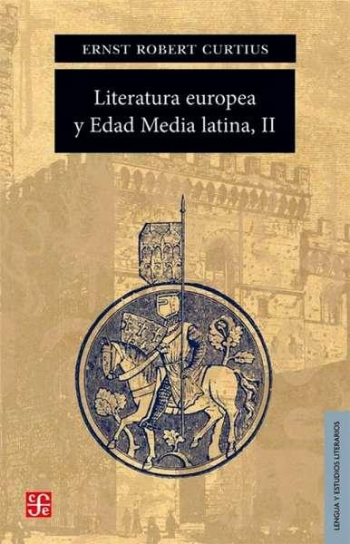Libro: Literatura europea y Edad Media latina, II | Autor: Ernst Robert Curtius | Isbn: 9789681655815