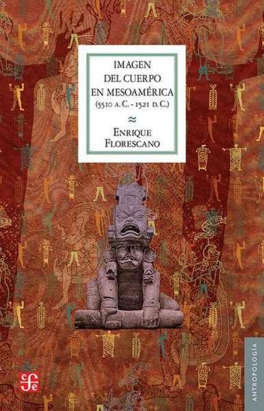 Imagen del cuerpo en Mesoamérica (5510 a. C. - 1521 d. C.)