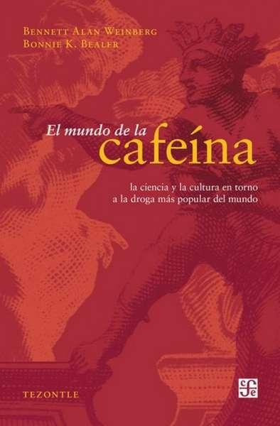 Libro: El mundo de la cafeína | Autor: Bennett Alan Weinberg | Isbn: 9786071609434