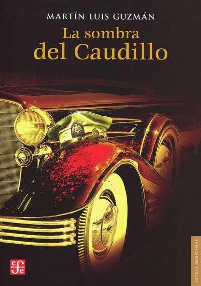 Libro: La sombra del Caudilo | Autor: Martín Luis Guzmán | Isbn: 9786071665867
