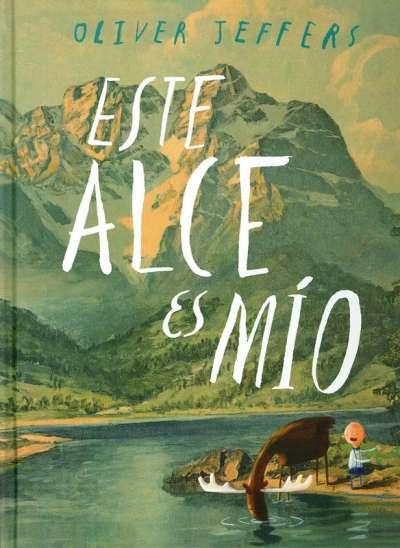 Libro: Este alce es mío | Autor: Oliver Jeffers | Isbn: 9786071611406