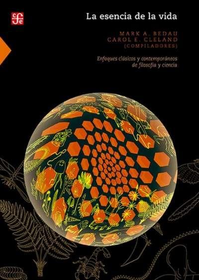 Libro: La esencia de la vida | Autor: Mark A. Bedau | Isbn: 9786071624550