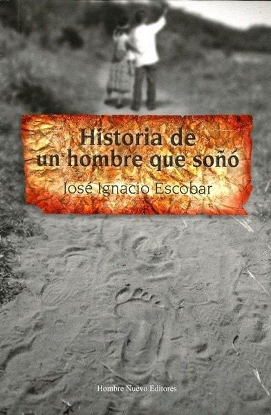 Historia de un hombre que soño - Jose Ignacio Escobar - 9789588245737