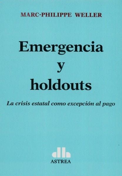 Emergencia y holdouts. La crisis estatal como excepción al pago   - Marc-philippe Weller - 9789877061352