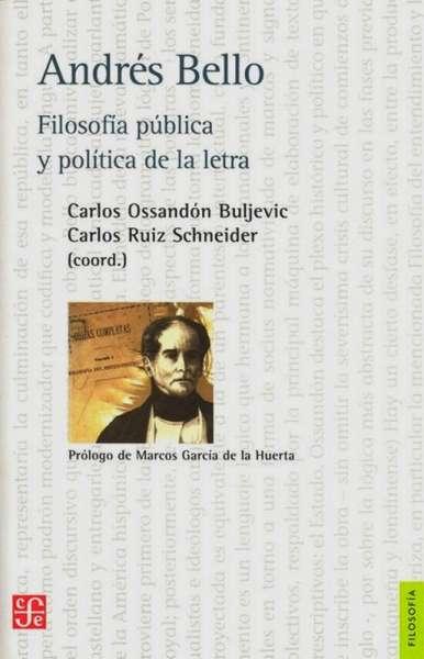 Andrés Bello. Filosofía pública y política de la letra