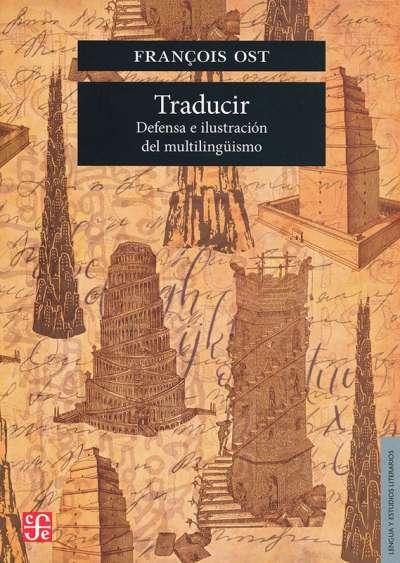 Libro: Traducir. Defensa e ilustración del multilingüismo | Autor: Francois Ost | Isbn: 9786071664983
