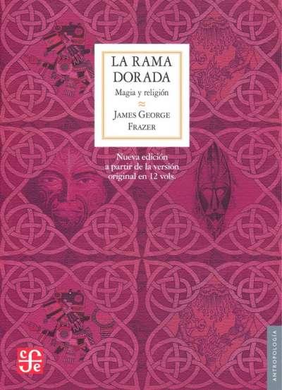 Libro: La rama dorada: Magia y religión | Autor: James George Frazer | Isbn: 9786071606464