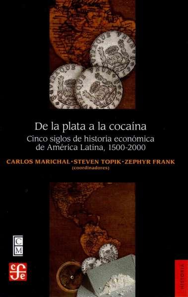 Libro: De la plata a la cocaína | Autor: Carlos Marichal | Isbn: 9786071636706