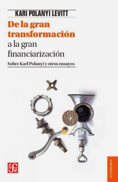 Libro: De la gran transformación a la gran financiarización | Autor: Kari Polanyi Levitt | Isbn: 9786071656315