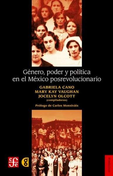 Libro: Género, poder y política en el México posrevolucionario | Autor: Gabriela Cano | Isbn: 9786071601414