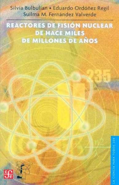 Libro: Reactores de fisión nuclear de hace miles de millones de años | Autor: Silvia Bulbulian | Isbn: 9681675665