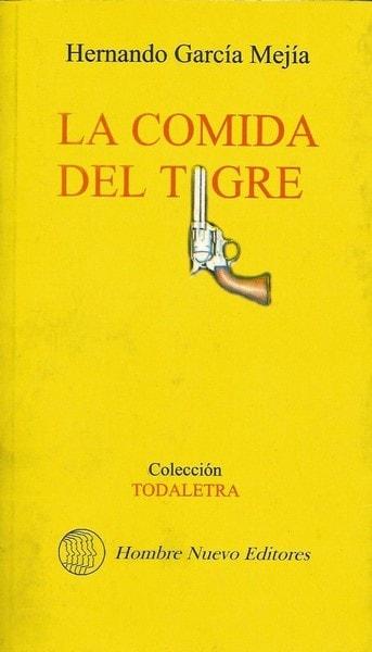 La comida del tigre - Hernando Garcia Mejia - 9589697984