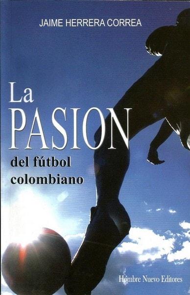 La pasión del fútbol colombiano - Correa Herrera Jaime - 9789588245553
