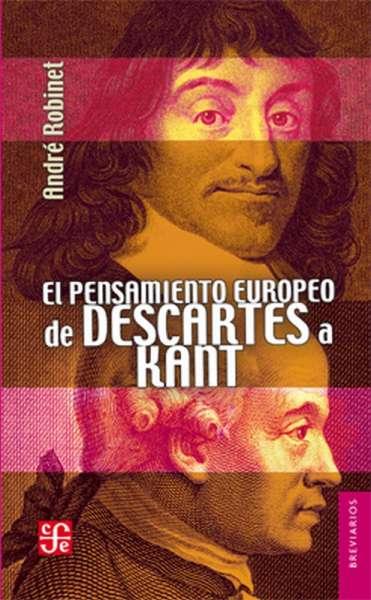 Libro: El pensamiento europeo de Descartes a Kant | Autor: André Robinet | Isbn: 9786071619723
