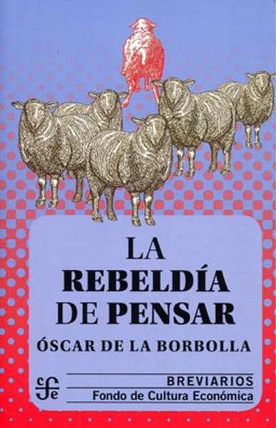 Libro: La rebeldía de pensar | Autor: Óscar de la Borbolla | Isbn: 9786071662545