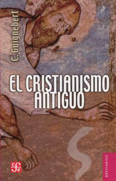 Libro: El cristianismo antiguo   Autor: Charles Guignebert   Isbn: 9789681615833