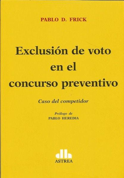 Exclusión de voto en el concurso preventivo. Caso del competidor - Pablo D. Frick - 9789877060416