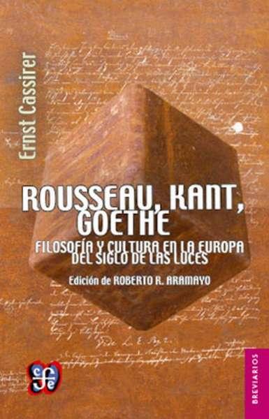Libro: Rousseau, Kant, Goethe. Filosofía y cultura en la Europa del Siglo de las Luces   Autor: Ernst Cassirer   Isbn: 9788437505954