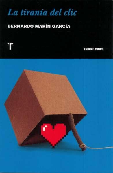 Libro: La tiranía del clic   Autor: Bernardo Marín García   Isbn: 9788417141936